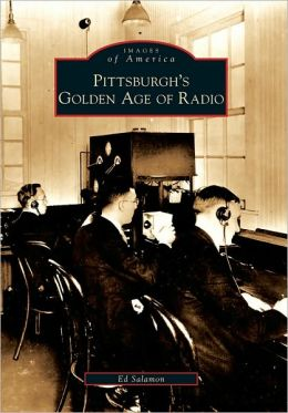 Pittsburgh's Golden Age of Radio, Pennsylvania (Images of America Series)