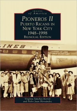 Pioneros II: Puerto Ricans in New York City, 1948-1998 (Bilingual Edition) (Images of America Series)