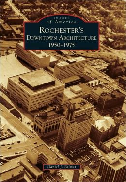 Rochester's Downtown Architecture, New York : 1950-1975 (Images of America Series)