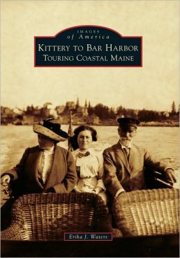 Kittery to Bar Harbor, Maine (Images of America Series)