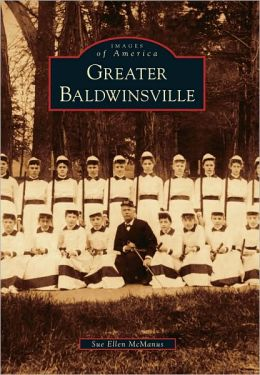 Greater Baldwinsville, New York (Images of America Series)