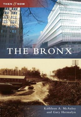 The Bronx, New York (Then and Now Series)