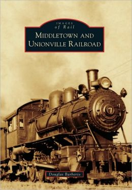 Middletown and Unionville Railroad, New York (Images of Rail Series)