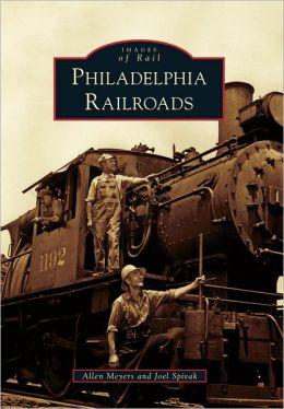 Philadelphia Railroads (Images of Rail Series)
