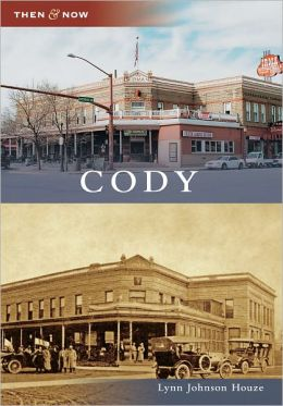 Cody, Wyoming (Then & Now Series)