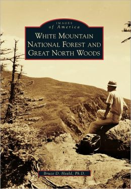 White Mountain National Forest and Great North Woods, New Hampshire (Images of America Series)