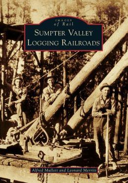 Sumpter Valley Logging Railroads, Oregon (Images of Rail Series)