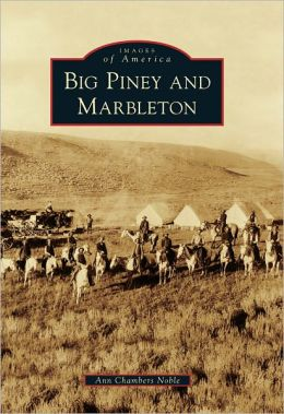 Big Piney and Marbleton, Wyoming (Images of America Series)