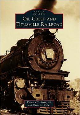 Oil Creek and Titusville Railroad, Pennsylvania (Images of Rail Series)