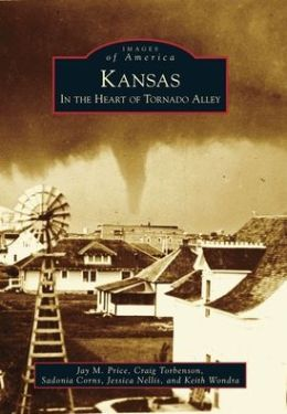 Kansas: In the Heart of Tornado Alley (Images of America Series)