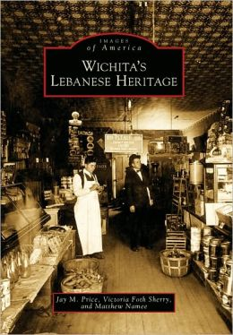Wichita's Lebanese Heritage (Images of America Series)