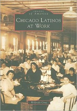 Chicago Latinos at Work, Illinois (Images of America Series)