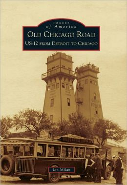 Old Chicago Road: US-12 from Detroit to Chicago, Michigan (Images of America Series)
