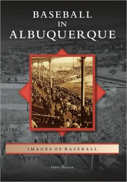Baseball in Albuquerque New Mexico (Images of Baseball Series)