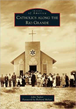 Catholics along the Rio Grande, New Mexico (Images of America Series)