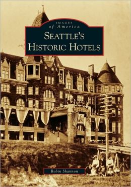 Seattle's Historic Hotels, Washington (Images of America Series)