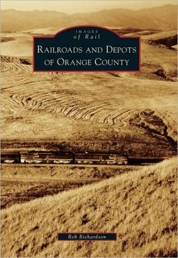 Railroads and Depots of Orange County (Images of Rail Series)