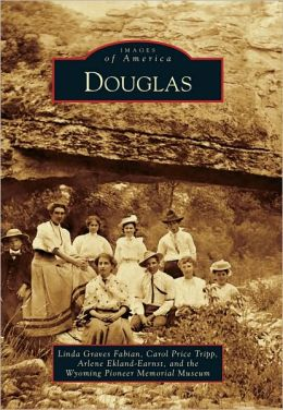 Douglas, Wyoming (Images of America Series)