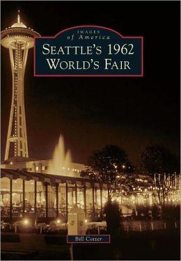 Seattle's 1962 World's Fair, Washington (Images of America Series)