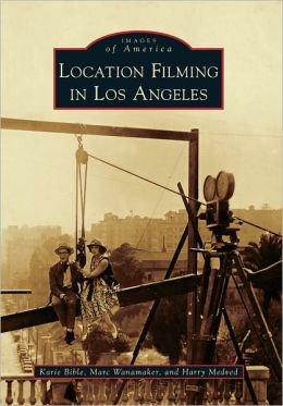 Location Filming in Los Angeles (Images of America Series)