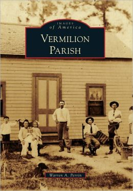 Vermilion Parish, Louisiana (Images of America Series)
