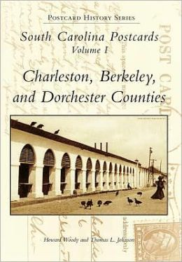South Carolina Postcards, Volume 1: Charleston, Berkeley, Dorchester Counties (Postcard History Series)