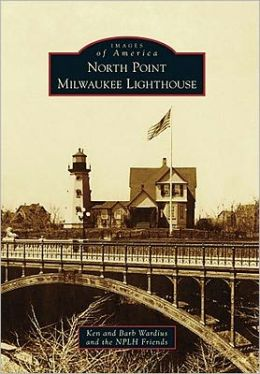 North Point Milwaukee Lighthouse (Images of America) Ken Wardius, Barb Wardius and NPLH Friends