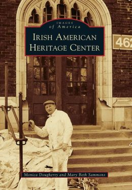 The Irish American Heritage Center, Illinois (Images of America Series)