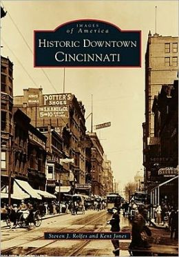 Historic Downtown Cincinnati, Ohio (Images of America Series)