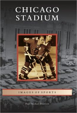 Chicago Stadium, Illinois (Images of Sports Series)