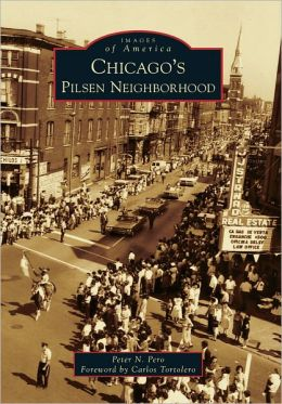Chicago's Pilsen Neighborhood, Illinois (Images of America Series)