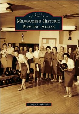 Milwaukee's Historic Bowling Alleys (Images of America Series)