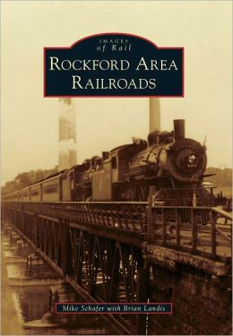 Rockford Area Railroads (Images of Rail Series)