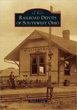 Railroad Depots of Southwest Ohio (Images of Rail Series)