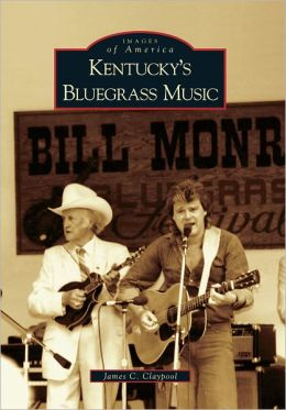Kentucky's Bluegrass Music (Images of America Series)