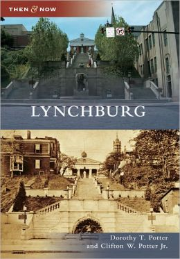 Lynchburg, Virginia (Then & Now Series)