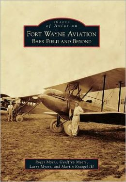 Fort Wayne Aviation, Indiana: Baer Field and Beyond (Images of Aviation Series)