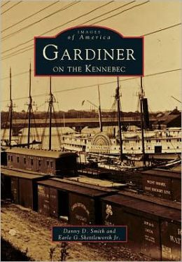 Gardiner On the Kennebec, Maine (Images of America Series)