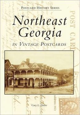 Northeast Georgia in Vintage Postcards (Postcard History Series)