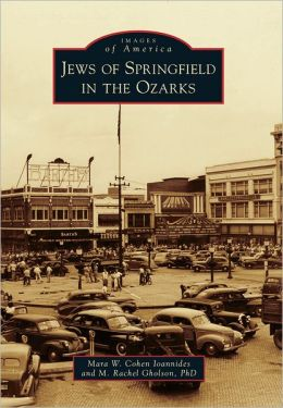 Jews of Springfield in the Ozarks, Missouri (Images of America Series)
