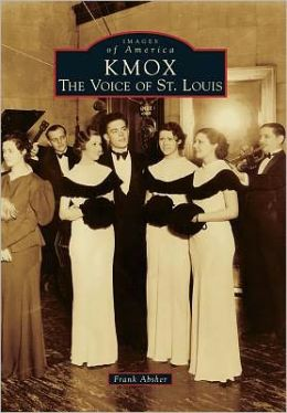 KMOX: The Voice of St. Louis, Missouri (Images of America Series)