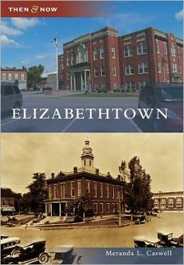 Elizabethtown, Kentucky (Then and Now Series)