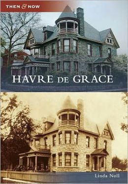 Havre de Grace, Maryland (Then and Now Series)