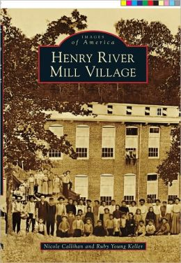 Henry River Mill Village, North Carolina (Images of America Series)