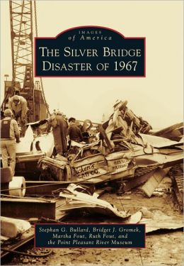 The Silver Bridge Disaster of 1967, West Virginia (Images of America Series)