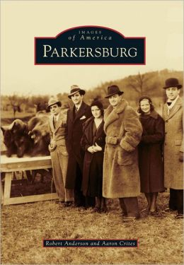 Parkersburg, West Virginia (Images of America Series)