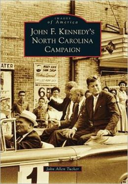 John F. Kennedy's North Carolina Campaign, North Carolina (Images of America Series)