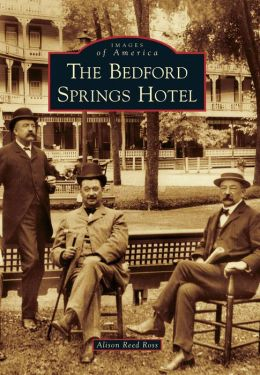 The Bedford Springs Hotel, Pennsylvania (Images of America Series)