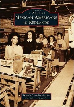 Mexican Americans In Redlands, California (Images of America Series)