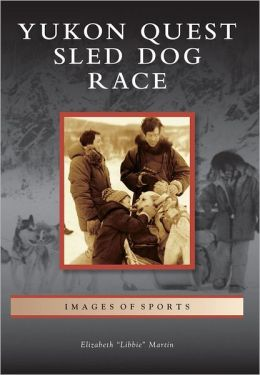 Yukon Quest Sled Dog Race, Alaska (Images of Sports Series)